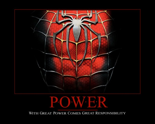 With great power comes great responsibility
